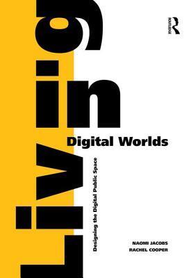 Living in Digital Worlds: Designing the Digital Public Space