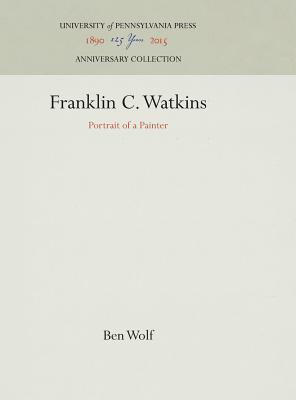 Franklin C. Watkins: Portrait of a Painter