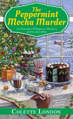 The Peppermint Mocha Murder (A Chocolate Whisperer Mystery, #5)