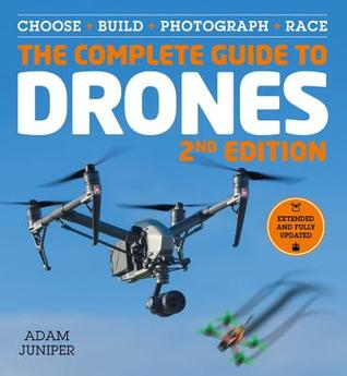 The Complete Guide to Drones, Revised 2nd Edition: Choose, Build, Fly, Photograph---Whatever Your Budget
