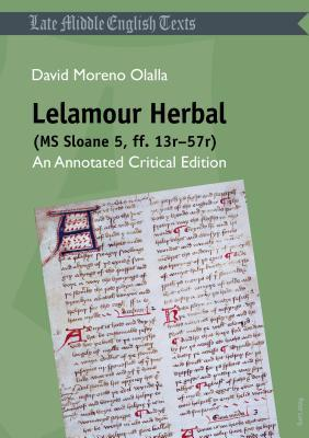 Lelamour Herbal (MS Sloane 5, Ff. 13r-57r): An Annotated Critical Edition