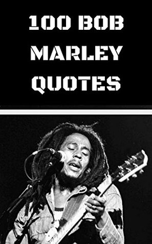 100 Bob Marley Quotes 100 Interesting Thoughtful And Wise Quotes