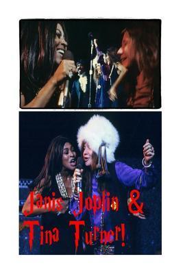 Janis Joplin & Tina Turner!: The Wild Child & the Private Dancer!