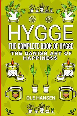 Hygge the Complete Book of Hygge: The Danish Art of Happiness