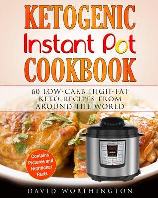 Ketogenic Instant Pot Cookbook: 60 Low-Carb High-Fat Keto Recipes from Around the World