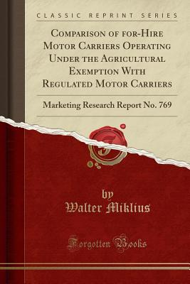 Comparison of For-Hire Motor Carriers Operating Under the Agricultural Exemption with Regulated Motor Carriers: Marketing Research Report No. 769