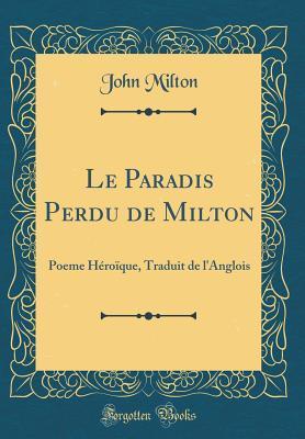 Le Paradis Perdu de Milton: Poeme H�ro�que, Traduit de l'Anglois