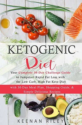 Keto Diet Recipes: Your Complete 30-Day Challenge Guide to Jumpstart Rapid Fat Loss with the Low Carb, High Fat Keto Diet