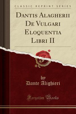 Dantis Alagherii de Vulgari Eloquentia Libri II