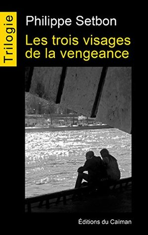 Les trois visages de la vengeance: Trilogie complète