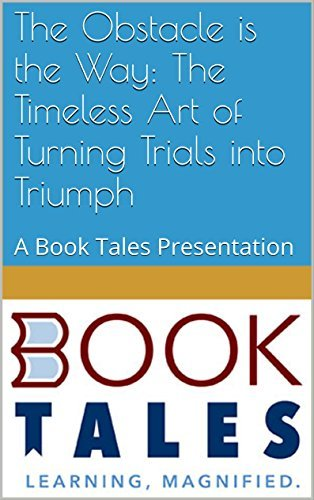 The Obstacle is the Way: The Timeless Art of Turning Trials into Triumph: A Book Tales Presentation