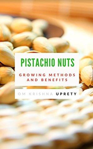 Pistachio Nuts: Growing Methods and Benefits
