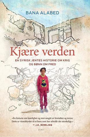 Kjære verden: en syrisk jentes historie om krig og bønn for fred