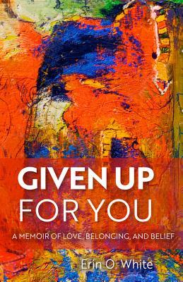 Given Up for You: A Memoir of Love, Belonging, and Belief