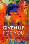 Given Up for You by Erin  White