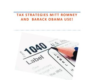 Tax Strategies Mitt Romney & Barack Obama Use!