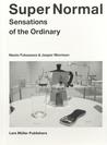 Super Normal: Sensations of the Ordinary