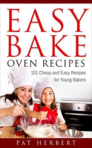 Easy Bake Oven Recipes: 101 Cheap and Easy Recipes for Young Bakers (Recipes, Cookbook, Baking Book 1)