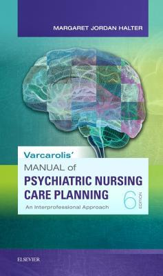 Varcarolis' Manual of Psychiatric Nursing Care Planning: Assessment Guides, Diagnoses, Psychopharmacology