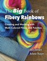 The Big Book of Fibery Rainbows: Working With MultiColored Fibers and Palettes