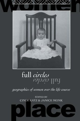 Full Circles: Geographies of Women over the Life Course (Routledge International Studies of Women and Place)