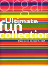 Ultimate Fun Collection: Organ Pieces to Raise the Roof