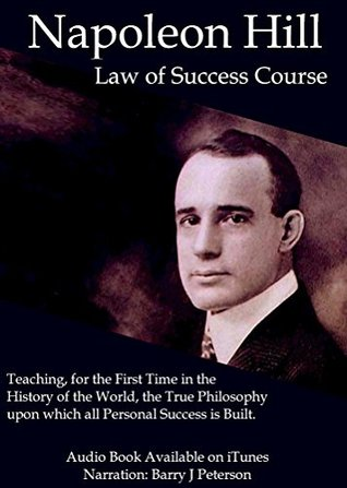 The Law of Success in Sixteen Lessons: Teaching, for the First Time in the History of the World, the True Philosophy upon which all Personal Success is Built.