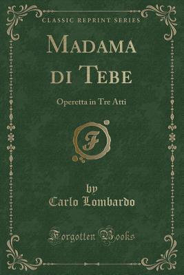 Madama Di Tebe: Operetta in Tre Atti