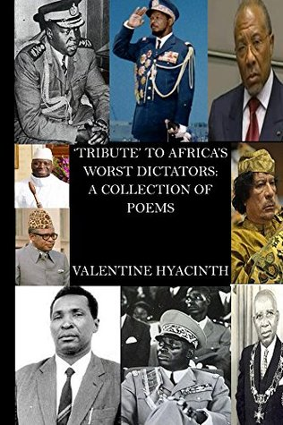 Tribute to Africa's worst Dictators: A collection of poems