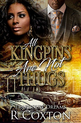 All Kingpins Are Not Thugs: Traphouse Dreams (Traphouuse Dreams Book 4)