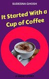 It Started With a Cup of Coffee