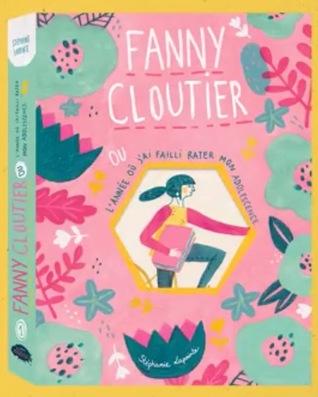 Fanny Cloutier : ou l'année où j'ai failli rater mon adolescence