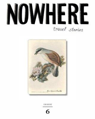 Nowhere 6: Travel Stories (Nowhere Magazine)