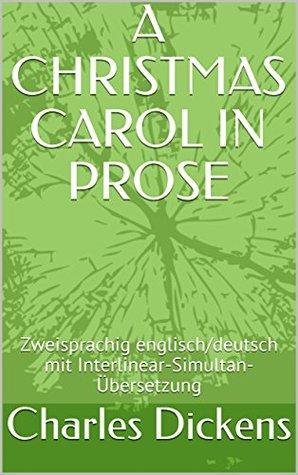 A CHRISTMAS CAROL IN PROSE: Zweisprachig englisch/deutsch mit Interlinear-Simultan-Übersetzung (IST eBook english-deutsch 2)