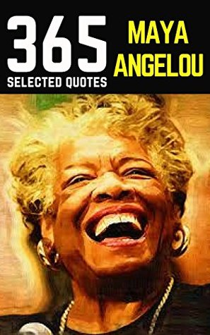 Maya Angelou: 365 Selected Quotes