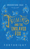 Tsumiko and the Enslaved Fox (Amaranthine Saga, #1)