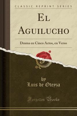 El Aguilucho: Drama En Cinco Actos, En Verso