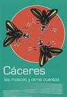 Las moscas y otros cuentos by Jorge Luis Cáceres