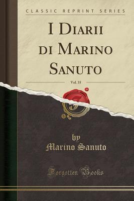 I Diarii Di Marino Sanuto, Vol. 35