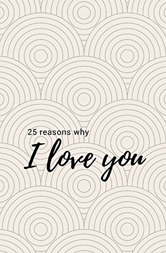 25 Reasons Why I Love You: Fill in Love Journal and Memory Book; Prompted What I Love about You Book for Significant Other, Boyfriend, Girlfriend, Husband, Wife; Includes Inspirational Love Quotes