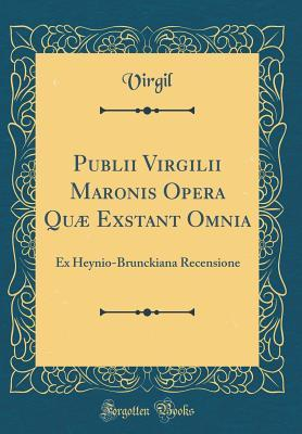 Publii Virgilii Maronis Opera Qu� Exstant Omnia: Ex Heynio-Brunckiana Recensione