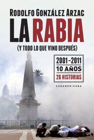 La rabia (y todo lo que vino después): 2001-2011 10 años 26 historias