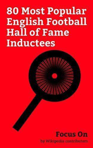 Focus On: 80 Most Popular English Football Hall of Fame Inductees: David Beckham, Arsène Wenger, Frank Lampard, Rio Ferdinand, George Best, Alex Ferguson, ... Owen, Ryan Giggs, Graham Taylor, etc.