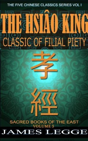 Sacred Books of the East - The Hsiao King (Classic of filial Piety) - Annotated Life of Confucius History, Principle Beliefs, How to Practices and The Sacred Text Analects with Illustrated pictures