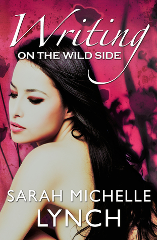 Writing on the Wild Side by Sarah Michelle Lynch