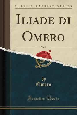 Iliade Di Omero, Vol. 1