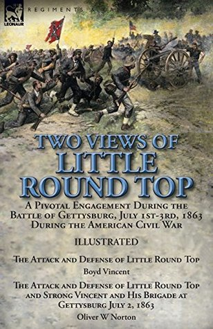 Two Views of Little Round Top: a Pivotal Engagement During the Battle of Gettysburg, July 1st-3rd, 1863 During the American Civil War-The Attack and ... Defense of Little Round Top and Strong Vincen