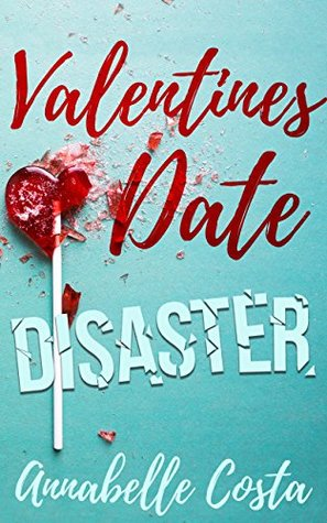 Valentine's Date Disaster by Annabelle Costa