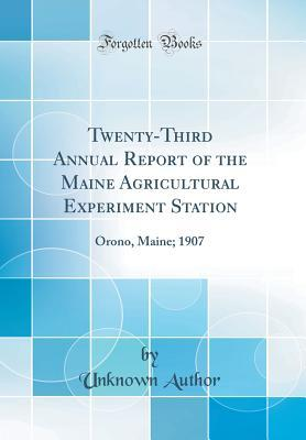 Twenty-Third Annual Report of the Maine Agricultural Experiment Station: Orono, Maine; 1907