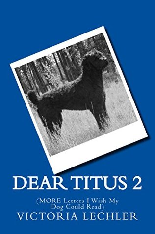 dear-titus-2-more-letters-i-wish-my-dog-could-read-dear-titus